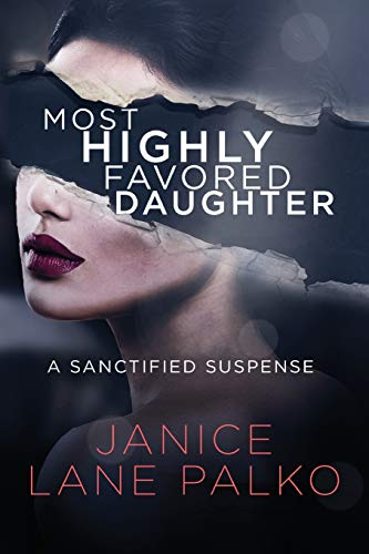 Most Highly Favored Daughter: A Novel (A Sanctified Suspense) (Volume 1)