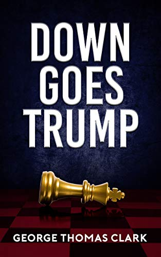 Book: Down Goes Trump by George Thomas Clark