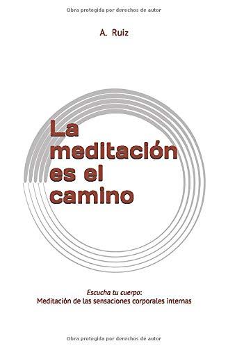 La meditación es el camino: Escucha tu cuerpo: Meditación de las sensaciones corporales internas