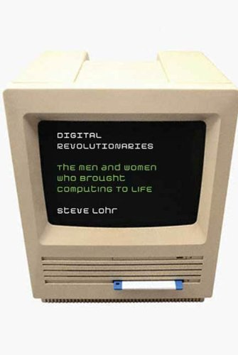 Digital Revolutionaries: The Men and Women Who Brought Computing to Life (New York Times)