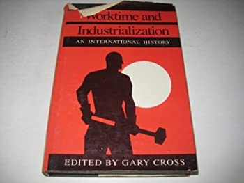 Worktime and Industrialization: An International History (Labor & Social Change) - Book  of the Labor and Social Change