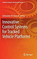 Innovative Control Systems for Tracked Vehicle Platforms (Studies in Systems, Decision and Control (2))