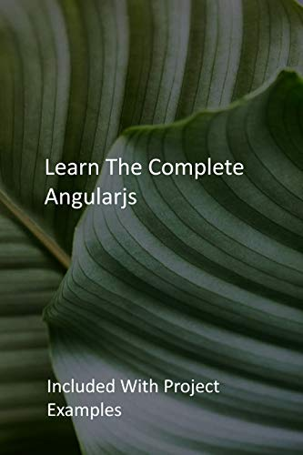 Learn The Complete Angularjs: Included With Project Examples (English Edition)
