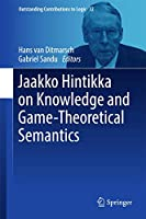 Jaakko Hintikka on Knowledge and Game-Theoretical Semantics (Outstanding Contributions to Logic, 12)