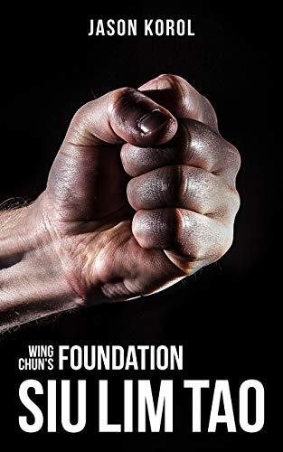 Wing Chun's Foundation: Siu Lim Tao (English Edition)