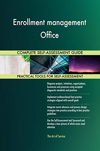 Enrollment management Office All-Inclusive Self-Assessment - More than 700 Success Criteria, Instant Visual Insights, Comprehensive Spreadsheet Dashboard, Auto-Prioritized for Quick Results