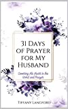 31 Days of Prayer for My Husband: Covering His Heart in the Word of God and Prayer