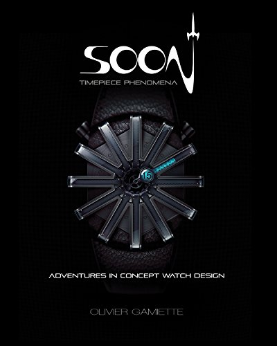 Soon: Adventures in Concept Watch Design (English and French Edition)
