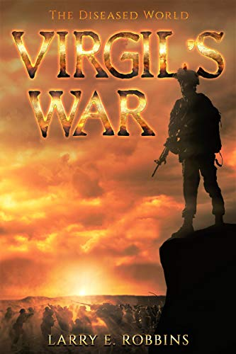 Virgil's War: The Diseased World by [Larry Robbins]