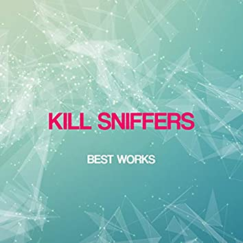 Kill Sniffers Best Works