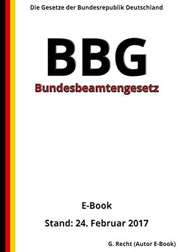 Bundesbeamtengesetz - BBG - E-Book - Stand: 24. Februar 2017 (German Edition)