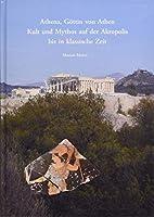 Athena, Goettin von Athen.: Kult und Mythos auf der Akropolis bis in klassische Zeit