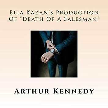 "Elia Kazan's Production of ""Death Of A Salesman"""