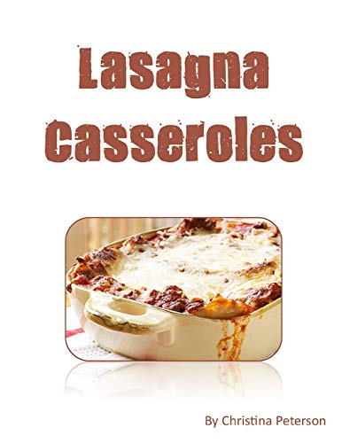LASAGNA cASSEROLES: Every recipe ens with space for notes, Recipes made with cottage cheese, eggs, tomato sauce, sausage, etc.