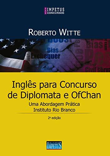 Inglês para Concursos de Diplomata e OfChan: uma Abordagem Prática: Instituto Rio Branco