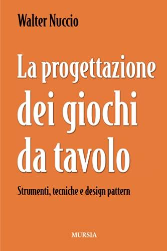 La progettazione dei giochi da tavolo: Strumenti, tecniche e design pattern