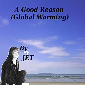 A Good Reason (Global Warming)