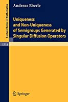 Uniqueness and Non-Uniqueness of Semigroups Generated by Singular Diffusion Operators (Lecture Notes in Mathematics (1718))