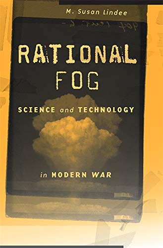 Compare Textbook Prices for Rational Fog: Science and Technology in Modern War  ISBN 9780674919181 by Lindee, M. Susan