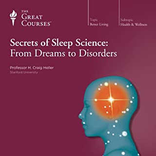 Secrets of Sleep Science: From Dreams to Disorders                   Written by:                                                                                                                                 Craig H. Heller,                                                                                        The Great Courses                               Narrated by:                                                                                                                                 Craig H. Heller                      Length: 12 hrs and 18 mins     6 ratings     Overall 4.3