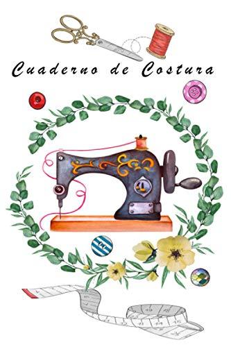 Cuaderno de Costura: Registra tus Proyectos, Ideas y Patrones de Costura - 100 Páginas - Para Principiantes o Maestros de la Costura