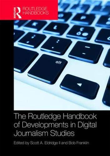 The Routledge Handbook of Developments in Digital Journalism Studies