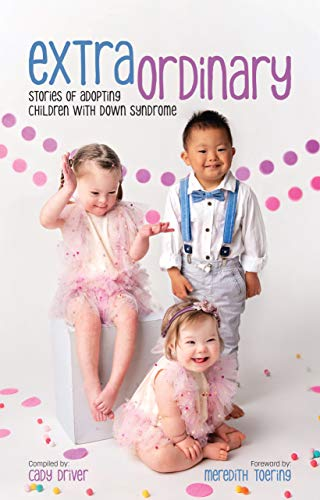 Extraordinary: Stories Of Adopting Children With Down Syndrome