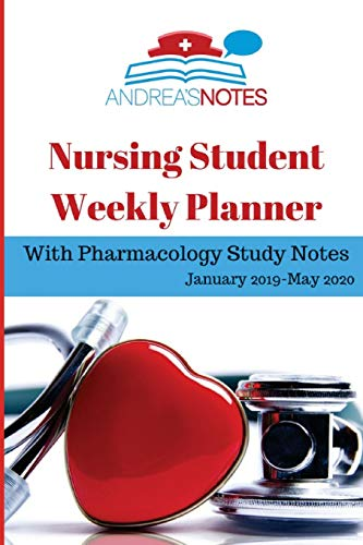 Nursing Student Weekly Planner with Pharmacology Study Notes: January 2019 - May 2020