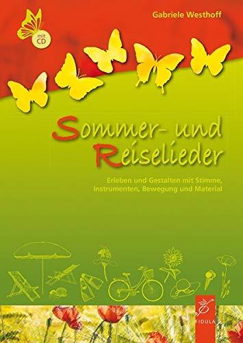 Sommer- und Reiselieder: Gestalten mit Stimme, Instrumenten, Bewegung und Material