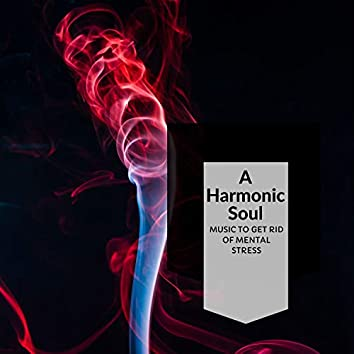 A Harmonic Soul - Music To Get Rid Of Mental Stress