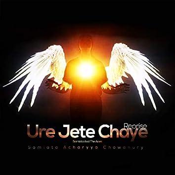 Ure Jete Chaye (Reprise)