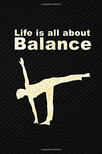 Life is All About Balance: Yoga Journal Notebook Diary with Inspirational Quote: 6x9 Inch Blank Lined Yoga Notebook Perfect Gift Idea for People Who Loves Yoga.