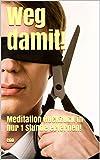 Weg damit!: Meditation RUCKZUCK in nur 1 Stunde erlernen! (Die kleine Zen-Reihe) (German Edition)