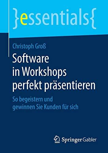 Software in Workshops perfekt präsentieren: So begeistern und gewinnen Sie Kunden für sich (essentials)