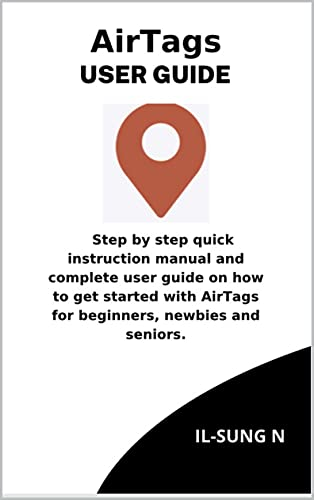 AirTags user guide: Step by step quick instruction manual and complete user guide on how to get started with AirTags for beginners, newbies and seniors. (English Edition)