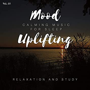 Mood Uplifting - Calming Music For Sleep, Relaxation And Study, Vol. 30