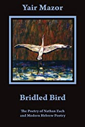 Bridled Bird: The Poetry of Nathan Zach and Modern Hebrew Poetry