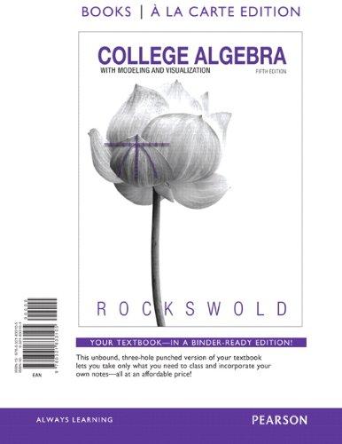 College Algebra with Modeling & Visualization, a la Carte Edition (5th Edition) (Books a la Carte)
