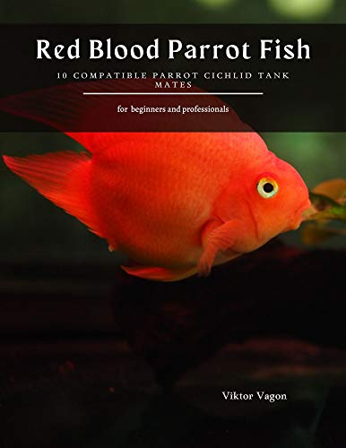 Red Blood Parrot Fish: 10 Compatible Parrot Cichlid Tank Mates (English Edition)