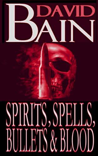 Spirits, Spells, Bullets & Blood