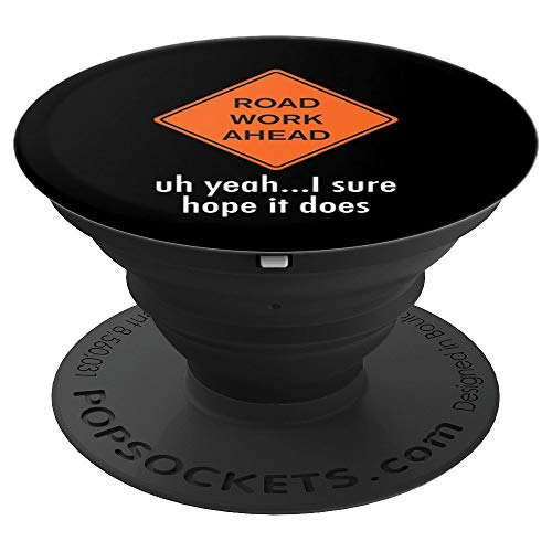 Roadwork Road Work Ahead I Sure Hope It Does Funny Vine PopSockets Grip and Stand for Phones and Tablets