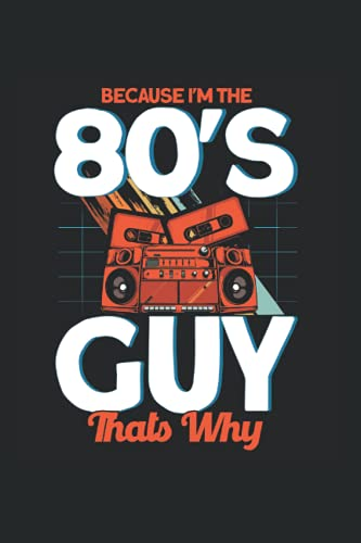 Because I'm The 80's Guy Thats Why: 1980's & 80's Bro Notebook 6'x 9' Retro Costume Gift For 80's...