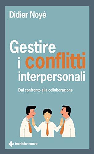Gestire i conflitti interpersonali: Dal confronto alla collaborazione