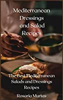 Mediterranean Dressings and Salad Recipes: The Best Mediterranean Salads and Dressings Recipes