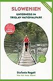 Slowenien: Unterwegs im Triglav Nationalpark (Innenteil in Farbe): Du musst mal wieder raus? Komplette Wohnmobil - Tourplanung! Die 6 schönsten ... Unterkunft, Verpflegung, Schwierigkeitsgrad