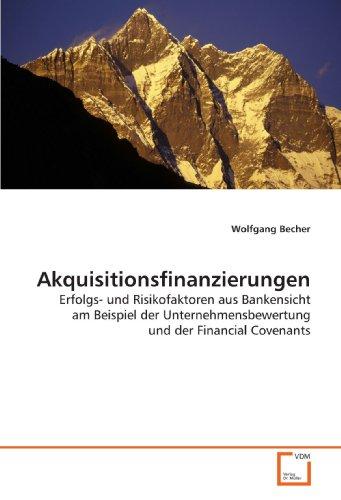 Akquisitionsfinanzierungen: Erfolgs- und Risikofaktoren aus Bankensicht am Beispiel der Unternehmensbewertung und der Financial Covenants