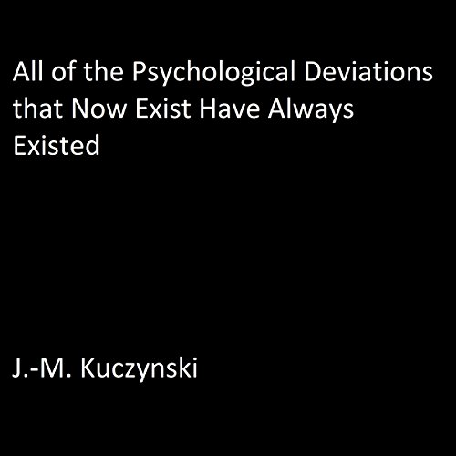 All of the Psychological Deviations That Now Exist Have Always Existed audiobook cover art