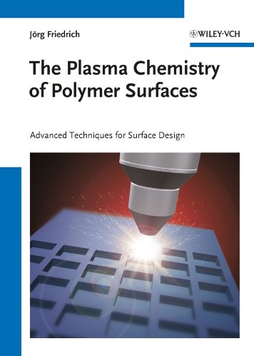The Plasma Chemistry of Polymer Surfaces: Advanced Techniques for Surface Design (English Edition)