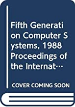 Fifth Generation Computer Systems, 1988 Proceedings of the International Conference