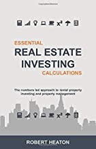 Essential Real Estate Investing Calculations: The numbers led approach to rental property investing and property management